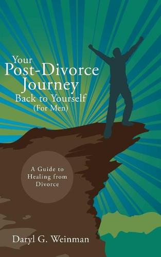 Your Post-Divorce Journey Back to Yourself (for Men): A Guide to Healing from Divorce (Paperback)
