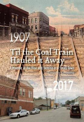 Til the Coal Train Hauled It Away: A Memoir of the Rise and Demise of a Small Town (Hardback)