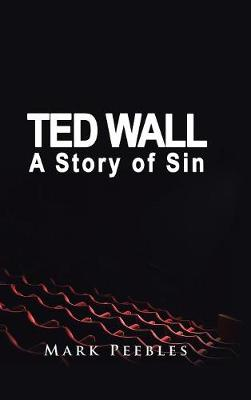 Ted Wall, A Story of Sin (Hardback)