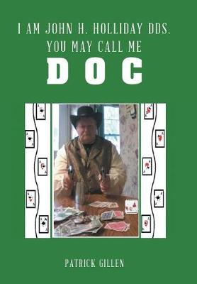 I Am John H. Holliday DDS. You May Call Me Doc (Hardback)