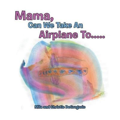 Mama, Can We Take an Airplane to . . . (Paperback)