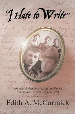 I Hate to Write: Woman, Mother, New Yorker and Patriot a Story of New York City and Wwi (Paperback)