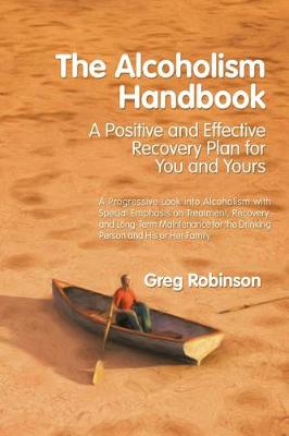 The Alcoholism Handbook: A Positive and Effective Recovery Plan for You and Yours (Paperback)