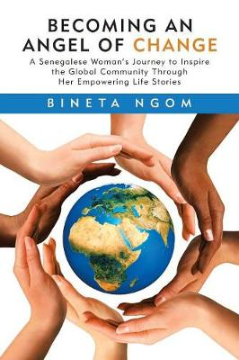Becoming an Angel of Change: A Senegalese Woman's Journey to Inspire the Global Community Through Her Empowering Life Stories (Paperback)