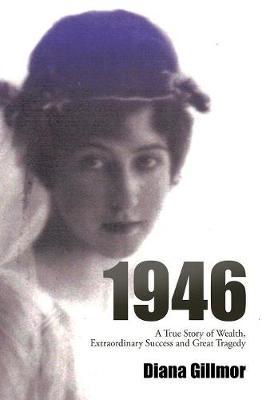 1946: A True Story of Wealth, Extraordinary Success and Great Tragedy (Paperback)