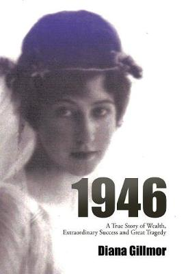 1946: A True Story of Wealth, Extraordinary Success and Great Tragedy (Hardback)