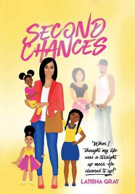 Second Chances: When I Thought My Life Was a Straight Up Mess; He Cleaned It Up! - Biography;inspirational;struggles (Hardback)
