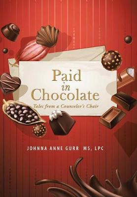 Paid in Chocolate: Tales from a Counselor's Chair (Hardback)
