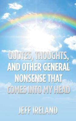 Quotes, Thoughts, and Other General Nonsense That Comes into My Head (Paperback)