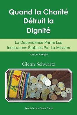 Quand La Charit� D�truit La Dignit�: La D�pendance Parmi Les Institutions �tablies Par La Mission (Paperback)