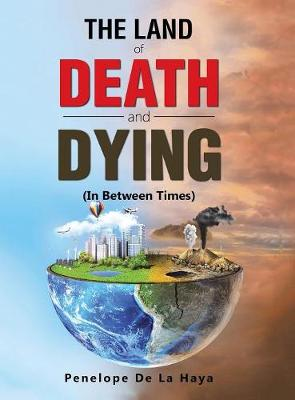 The Land of Death and Dying: In Between Times Book 2 (Hardback)