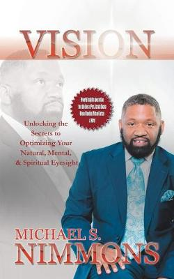 Vision: Unlocking the Secrets to Optimizing Your Natural Mental, and Spiritual Eyesight (Paperback)