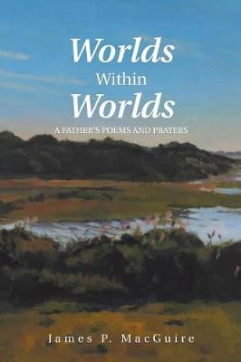 Worlds Within Worlds: A Father's Poems and Prayers (Paperback)
