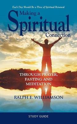 Making a Spiritual Connection: Through Prayer, Fasting and Meditation-Study Guide (Paperback)