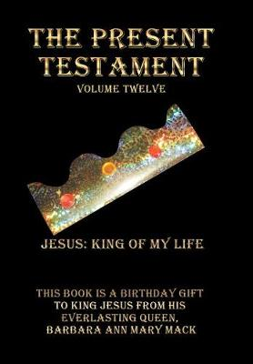 The Present Testament Volume Twelve: Jesus: King of My Life (Hardback)