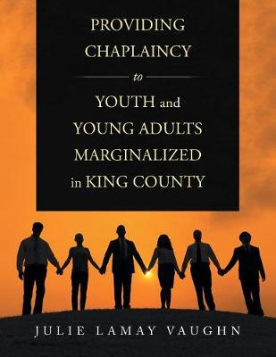 Providing Chaplaincy to Youth and Young Adults Marginalized in King County (Paperback)