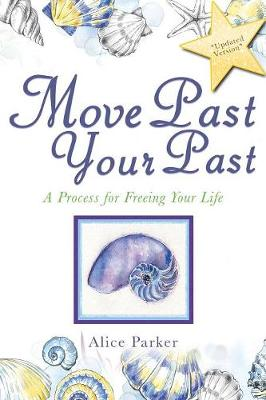 Move Past Your Past: A Process for Freeing Your Life (Paperback)