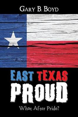 East Texas Proud: What After Pride? (Paperback)