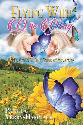 Flying with One Wing: God's Grace in Our Times of Adversity (Paperback)