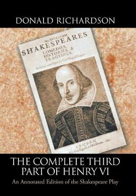 The Complete Third Part of Henry VI: An Annotated Edition of the Shakespeare Play (Hardback)