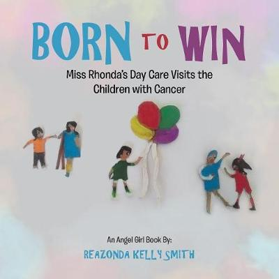 Born to Win: Miss Rhonda's Day Care Visits the Children with Cancer (Paperback)