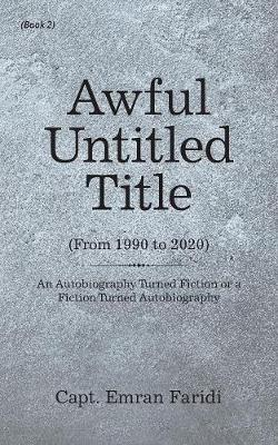 Awful Untitled Title: An Autobiography Turned Fiction or a Fiction Turned Autobiography (Paperback)