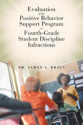 Evaluation of the Positive Behavior Support Program on Fourth-Grade Student Discipline Infractions (Paperback)