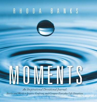 Moments: An Inspirational Devotional Journal: Stories and Words to Inspire, Confront, and Conquer Everyday Life Situation (Hardback)