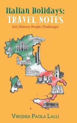 Italian Holidays: Travel Notes: Art, History, People, Challenges (Hardback)