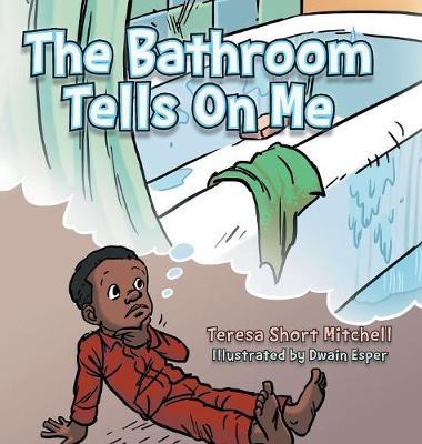The Bathroom Tells on Me (Hardback)