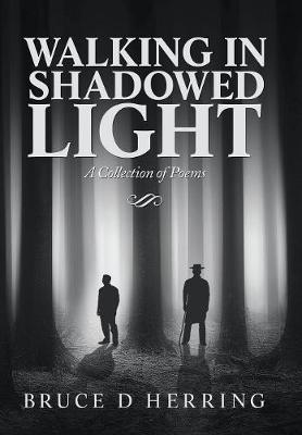 Walking in Shadowed Light: A Collection of Poems (Hardback)