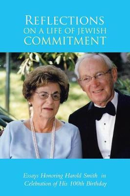 Reflections on a Life of Jewish Commitment: Essays Honoring Harold Smith in Celebration of His 100th Birthday (Paperback)