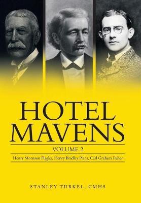 Hotel Mavens: Volume 2: Henry Morrison Flagler, Henry Bradley Plant, Carl Graham Fisher (Hardback)