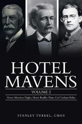 Hotel Mavens: Volume 2: Henry Morrison Flagler, Henry Bradley Plant, Carl Graham Fisher (Paperback)