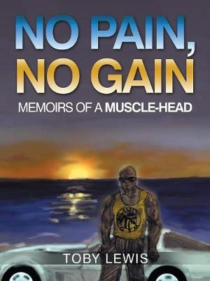 No Pain, No Gain: Memoirs of a Muscle-Head (Paperback)