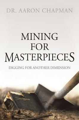 Mining for Masterpieces: Digging for Another Dimension (Paperback)