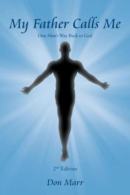 My Father Calls Me: One Man's Way Back to God (Paperback)