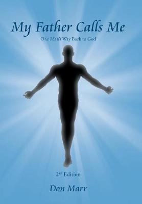 My Father Calls Me: One Man's Way Back to God (Hardback)