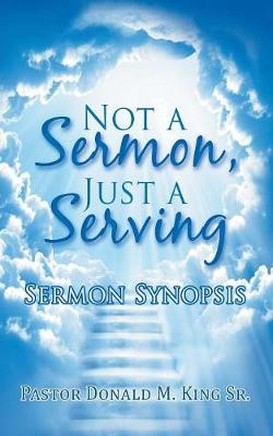 Not a Sermon, Just a Serving: Sermon Synopsis (Paperback)