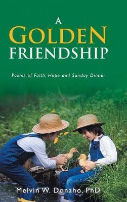 A Golden Friendship: Poems of Faith, Hope and Sunday Dinner (Hardback)
