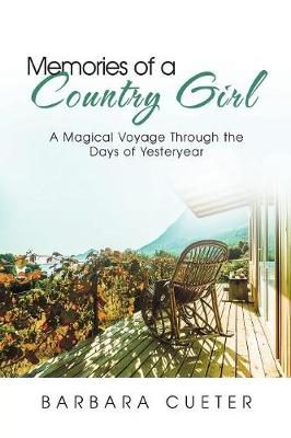 Memories of a Country Girl: A Magical Voyage Through the Days of Yesteryear (Paperback)