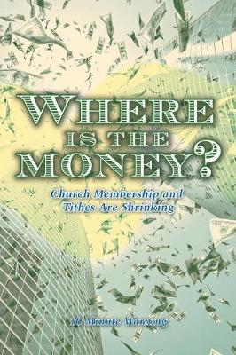 Where Is the Money?: Church Membership and Tithes Are Shrinking (Paperback)