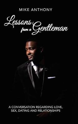 Lessons from a Gentleman: A Conversation Regarding Love, Sex, Dating and Relationships (Hardback)