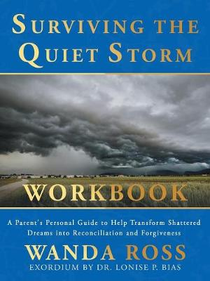 Surviving the Quiet Storm Workbook: A Parent's Personal Guide to Help Transform Shattered Dreams Into Reconciliation and Forgiveness (Paperback)