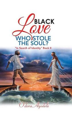 "Black Love Who Stole the Soul?: ""in Search of Identity"" Book II (Hardback)"