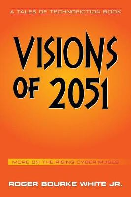 Visions of 2051: More on the Rising Cyber Muses (Paperback)