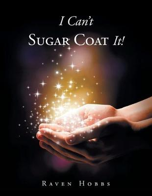 I Can't Sugar Coat It! (Paperback)