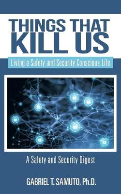 Things That Kill Us: Living a Safety and Security Conscious Life (Paperback)