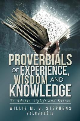 Proverbials of Experience, Wisdom and Knowledge: To Advise, Uplift and Direct (Paperback)