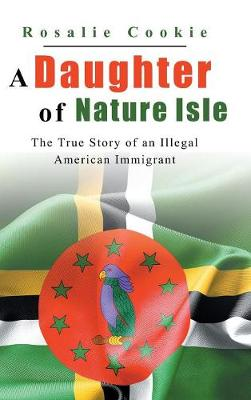 A Daughter of Nature Isle: The True Story of an Illegal American Immigrant (Hardback)